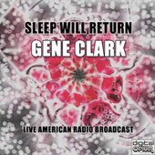 Sleep Will Return (Live) by Gene Clark