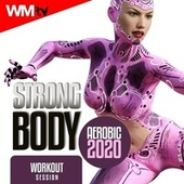 Strong Body Aerobic 2020 Workout Session (60 Minutes Non-Stop Mixed Compilation for Fitness & Workout 135 Bpm / 32 Count) de Workout Music Tv
