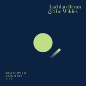 Deathwish Country (Live) by Lachlan Bryan and The Wildes
