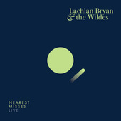 Nearest Misses (Live) by Lachlan Bryan and The Wildes