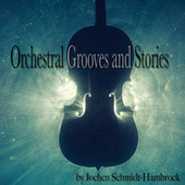 Orchestral Grooves and Stories (Production Music) von Jochen Schmidt-Hambrock