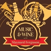 Music & Wine with Maynard Ferguson von Maynard Ferguson