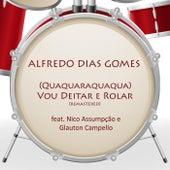 (Quaquaraquaqua) Vou Deitar e Rolar (Remastered) [feat. Nico Assumpção & Glauton Campello] de Alfredo Dias Gomes