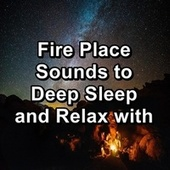 Fire Place Sounds to Deep Sleep and Relax with by S.P.A