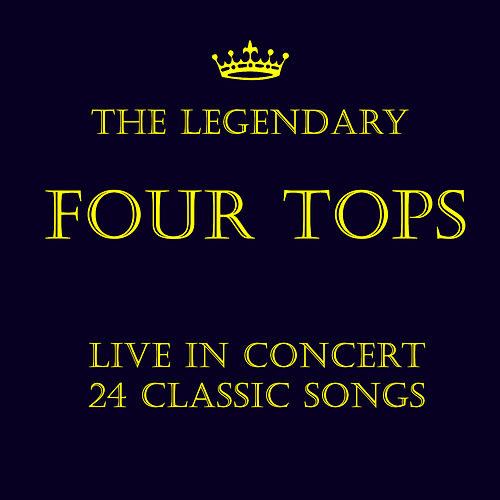 The Legendary Four Tops: Live in Concert 24 Classic Songs by The Four Tops