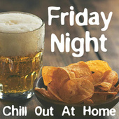 Friday Night Chill Out At Home by Various Artists