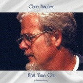 First Time Out (Remastered 2021) by Clare Fischer