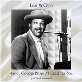Sweet Georgia Brown / I Cried For You (All Tracks Remastered) de Les McCann