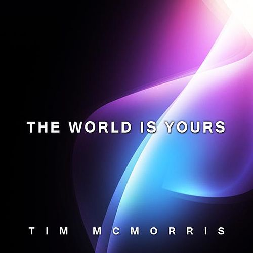 The World Is Yours - Single by Tim McMorris