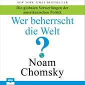 Wer beherrscht die Welt? - Die globalen Verwerfungen der amerikanischen Politik (Ungekürzt) by Noam Chomsky