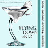 Flying Down to Rio (The Original 1933 Soundtrack Recording) by Various Artists
