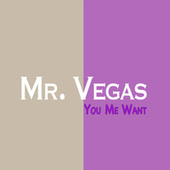 You Me Want by Mr. Vegas