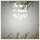 Snowy Christmas Night de Brenda Lee, The Angels Of Islington, Bobby Boris Pickett and the Crypt Kickers, Greg Lake, Shakin' Stevens, Garry Remo Quartet, Steve Lawrence, Traditional, The Fabulous Thunderbirds, The Coasters