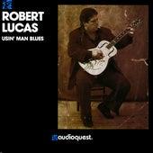 Usin' Man Blues by Robert Lucas