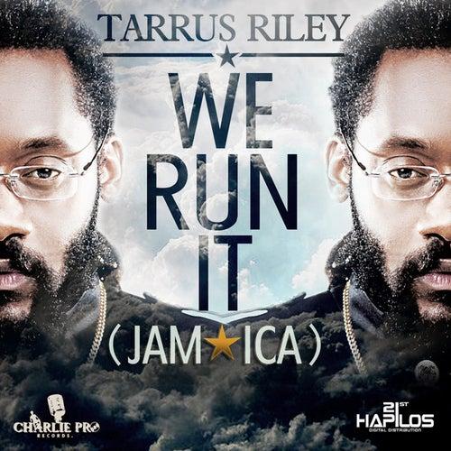 We Run It (Jamaica) by Tarrus Riley