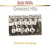 Greatest Hits of Bob Wills (The Classic Recordings) by Bob Wills