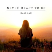 Never Meant To Be by Hallman