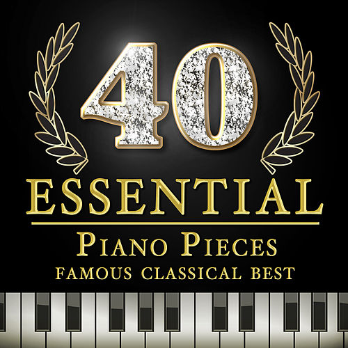 40 Essential Piano Pieces - Famous Classical Best by Various Artists