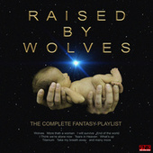 Raised By Wolves - The Complete Fantasy Playlist by Various Artists