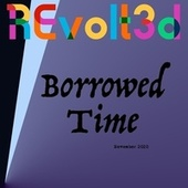 Borrowed Time by Revolt3d