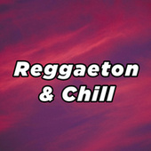 Reggaeton & Chill by Various Artists