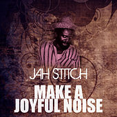 Make A Joyful Noise by Jah Stitch