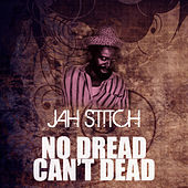No Dread Can't Dead by Jah Stitch