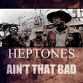 Ain't That Bad de The Heptones
