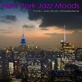 New York Jazz Moods: Funky Jazz Music Masterpieces by Jazz Music DEA Channel