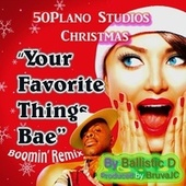 Your Favorite Things Bae (Boomin' Remix) by Ballistic D