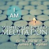 I Am Wishes Fulfilled Meditation by Dr. Wayne W. Dyer & James