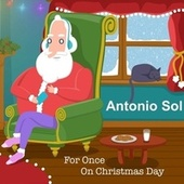 For Once on Christmas Day by Antonio Sol