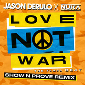Love Not War (The Tampa Beat) (Show N Prove Remix) von Jason Derulo