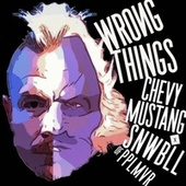 Wrong Things (feat. the one and only PPL MVR, KONGOS & Eve 6) von Chevy Mustang