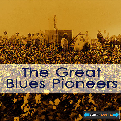 The Great Blues Pioneers by Various Artists