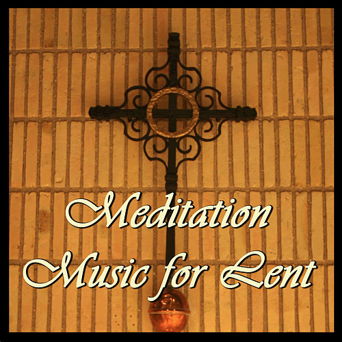 Meditation Music for Lent by Various Artists