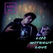 LIFE WITHOUT LOVE von End Mc