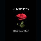 Rose Neighbor by Watts