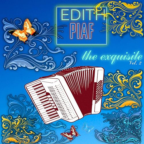 The Exquisite Piaf, Vol. 2 by Edith Piaf