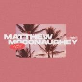 Matthew Mcconaughey (La Felix Remix) by Shwayze Todd Carey