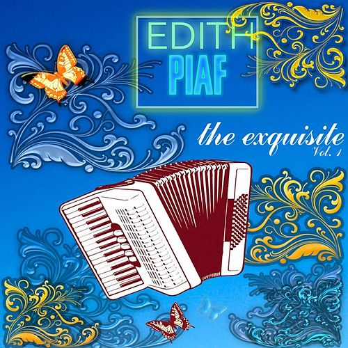 The Exquisite Piaf, Vol. 1 by Edith Piaf