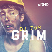 Du For Grim by ADHD
