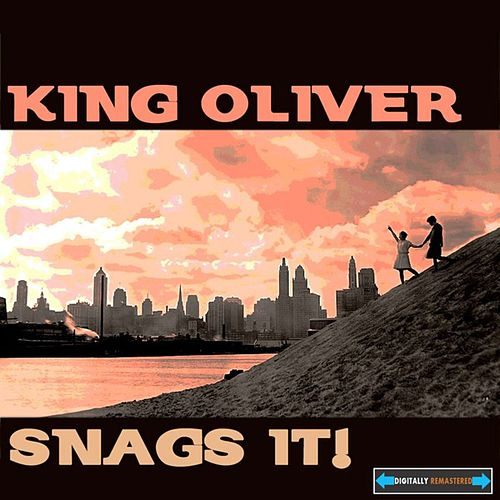 King Oliver Snags It ! by King Oliver