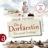 Die Dorfärztin - Ein neuer Anfang - Eine Frau geht ihren Weg, Band 1 (Ungekürzt) von Julie Peters
