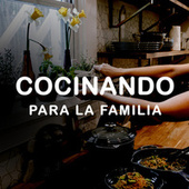 Cocinando para la familia by Various Artists