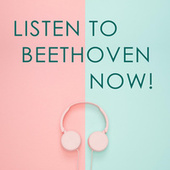 Listen to Beethoven now! von Ludwig van Beethoven
