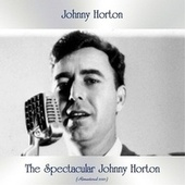 The Spectacular Johnny Horton (Remastered 2021) von Johnny Horton