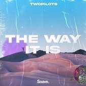 The Way It Is by Twopilots