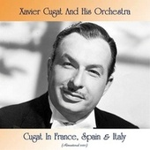 Cugat In France, Spain & Italy (Remastered 2021) by Xavier Cugat & His Orchestra