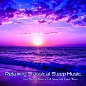 Relaxing Classical Sleep Music Deep Sleeping Music to Fall Asleep with Ocean Waves by Classical Music DEA Channel